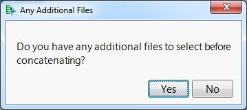 Click Yes to be prompted to select additional tables. Click No to concatenate the files already selected.