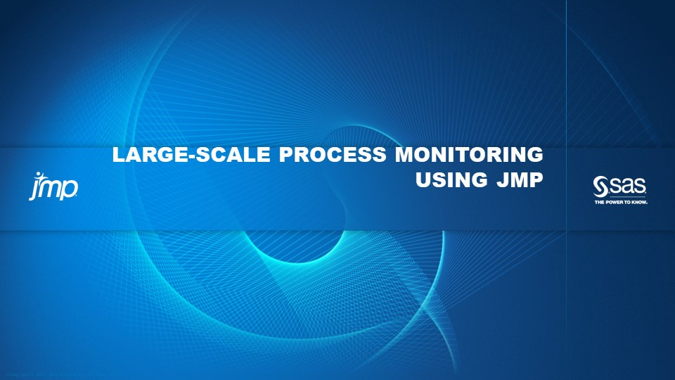 Large-Scale Process Monitoring Using JMP® ( …